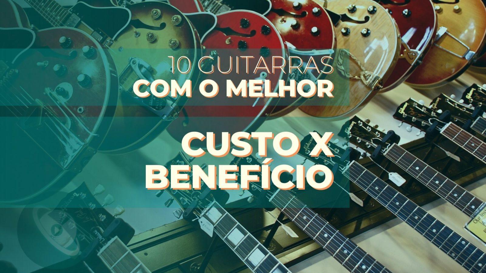 guitarras com melhor custo-benefício - Planeta Música