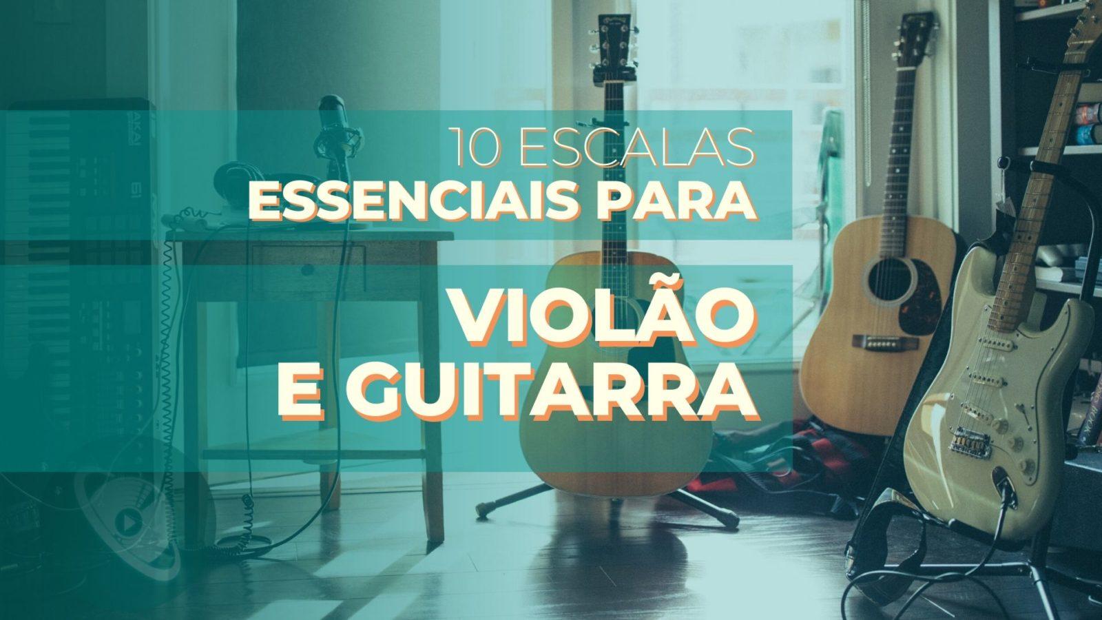 Escalas essenciais para violão e guitarra