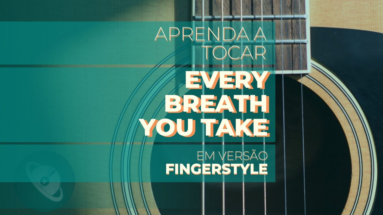 "Aprenda a tocar ""Every Breath You Take"" - versão Violão Fingerstyle - Planeta Música"