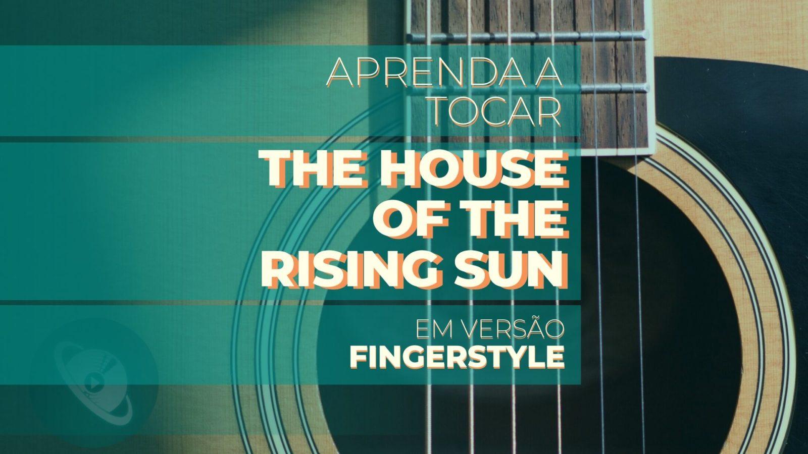 """Aprenda a tocar """"The house of the rising sun"""" - versão Violão Fingerstyle - Planeta Música"""