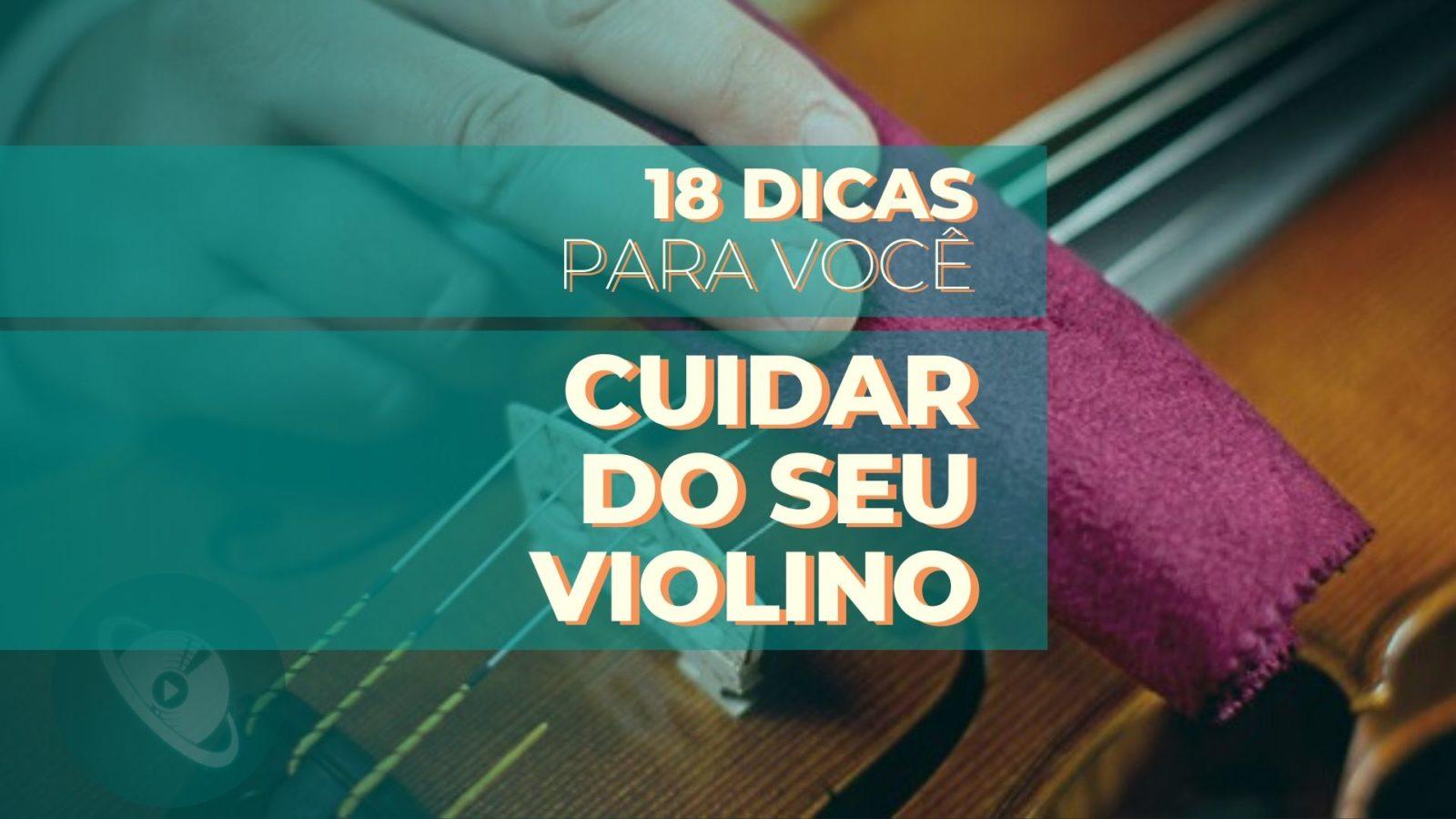 Dicas para cuidar do violino - Planeta Música