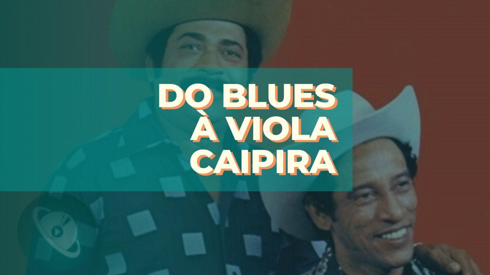 Blues e música caipira - Planeta Música